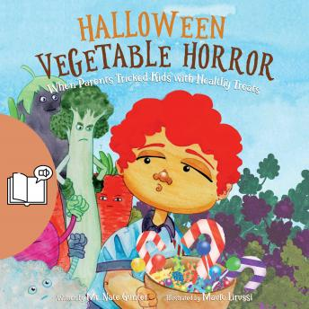 Halloween Vegetable Horror (UK Female Narrator Edition): When Parents Tricked Kids with Healthy Trea