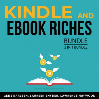 Kindle and EBook Riches Bundle, 3 in 1 Bundle:: Kindle Marketing Success, Kindle Profits, and Ebook