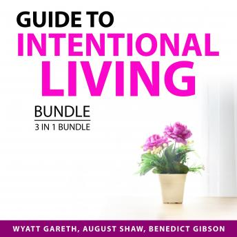 Guide to Intentional Living Bundle, 3 in 1 Bundle: Purposeful Life, Live in the Present Moment, and