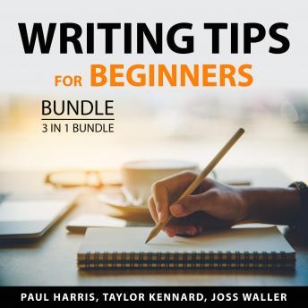 Writing Tips for Beginners Bundle, 3 in 1 Bundle: Writing Tips, Expert Writing Tips, and Web Copywri