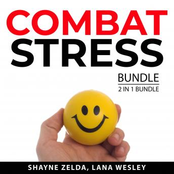 Combat Stress Bundle, 2 in 1 Bundle:: Become Stress-Proof and Say Goodbye to Stress