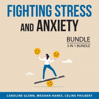 Fighting Stress and Anxiety Bundle, 3 in 1 Bundle: Stress Management, Find Peace Inside You, How to