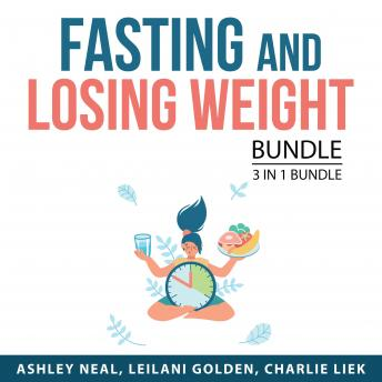 Fasting and Losing Weight Bundle, 3 in 1 Bundle: Everything About Intermittent Fasting, Fasting Diet