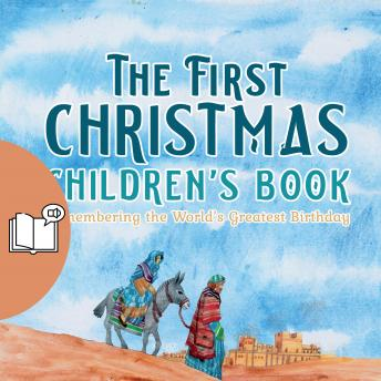 The First Christmas Children's Book (UK Male Narrator): Remembering the World's Greatest Birthday