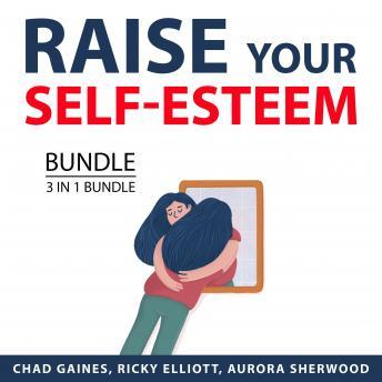 Raise Your Self-Esteem Bundle, 3 in 1 Bundle: Self-Esteem Power, Self-Esteem Success, Self Discovery