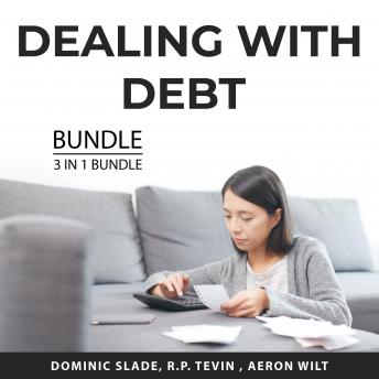 Dealing With Debt Bundle, 3 in 1 Bundle: How to Be Debt Free, Clear Your Debt, and Life After Bankru
