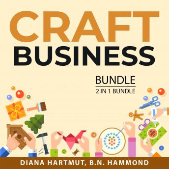 Craft Business Bundle, 2 in 1 Bundle: Handmade Things and Make Money Through Crafts