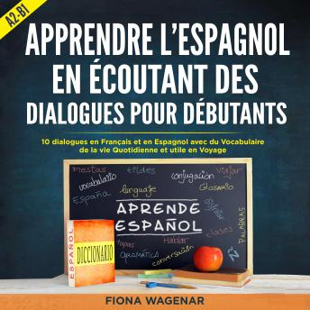 Apprendre l'espagnol en écoutant des dialogues pour Débutants, niveau A2-B1: 10 dialogues en Françai