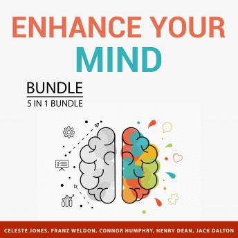 Enhance Your Mind Bundle, 5 in 1 Bundle: Boost Your Memory, Take Care of Your Brain, Master Your Min