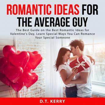 Romantic Ideas for the Average Guy: The Best Guide on the Best Romantic Ideas for Valentine's Day, L