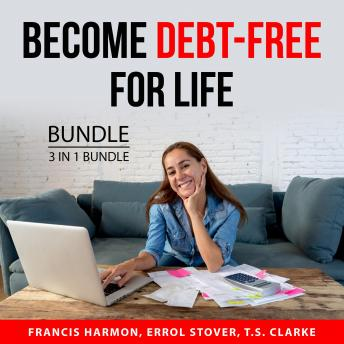 Become Debt-Free For Life Bundle, 3 in 1 Bundle: Smart Budget Plan, Living With Zero Debt, and Final
