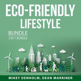 Eco-Friendly Lifestyle Bundle, 2 in 1 Bundle: Eco Friendly Living and Greener Living