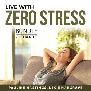 Live With Zero Stress Bundle, 2 in 1 Bundle: How to Fight Stress and Preventing Burnout