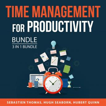 Time Management for Productivity Bundle, 3 in 1 Bundle:: Make the Most of Your Time, Greater Time Ma
