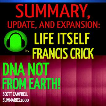 Summary, Update, and Expansion: Life Itself by Francis Crick: DNA Not From Earth!
