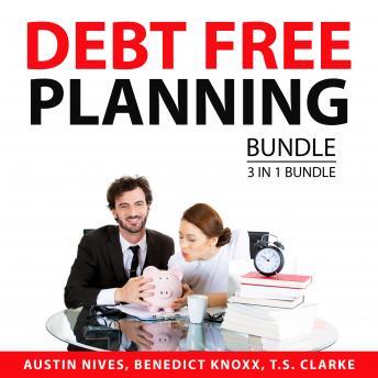 Debt Free Planning Bundle, 3 in 1 Bundle: Proper Way to Borrow, Debt-Free Living, and Finally Debt-F