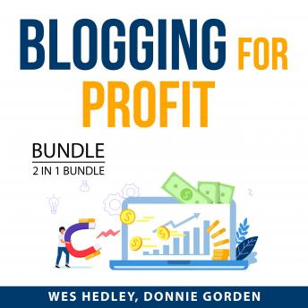 Blogging for Profit Bundle, 2 in 1 Bundle:: Profitable Blogging and Top Blogger Secrets