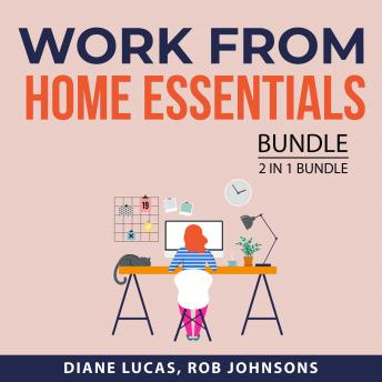 Work From Home Essentials Bundle, 2 in 1 Bundle: Work From Home Success and How to Be Your Own Boss