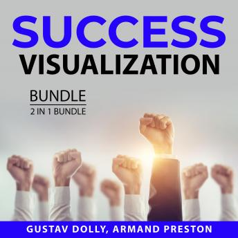 Success Visualization Bundle, 2 in 1 Bundle: How to Hack Your Mind and Success Visualization Techniq