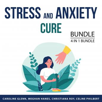 Stress and Anxiety Cure Bundle, 4 in 1 Bundle: Stress Management, Find Peace Inside You, How to End