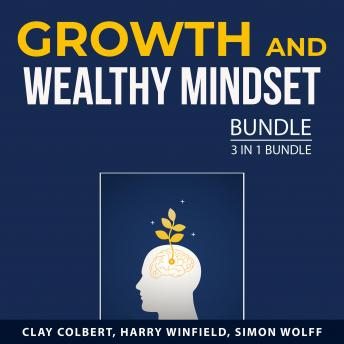 Growth and Wealthy Mindset Bundle, 3 in 1 Bundle: How to Develop a Growth Mindset, Wealthy Mindset,