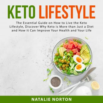 Keto Lifestyle: The Essential Guide on How to Live the Keto Lifestyle, Discover Why Keto is More tha