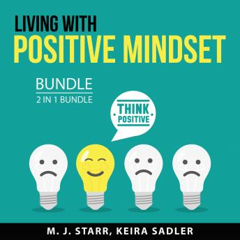 Living with Positive Mindset Bundle, 2 in 1 Bundle: Positive Thinking and Self Help, and Happiness a