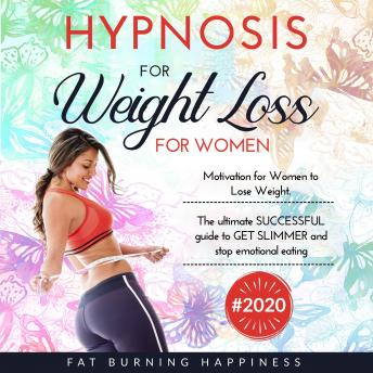 Hypnosis for Weight Loss for Women: Motivation for Women to Lose Weight. The ultimate SUCCESSFUL gui