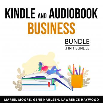 Kindle and Audiobook Business Bundle, 3 in 1 Bundle: Beginner's Guide to Creating Audiobooks, Kindle