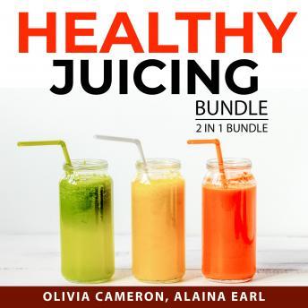 Healthy Juicing Bundle, 2 in 1 Bundle: Juicing For Health and Healthy Juices Diet