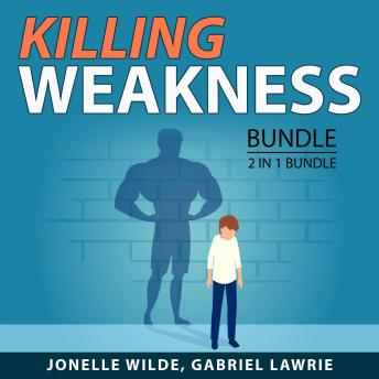 Killing Weakness Bundle, 2 in 1 Bundle: Overcoming Self-Doubt and Inspirational Motivation