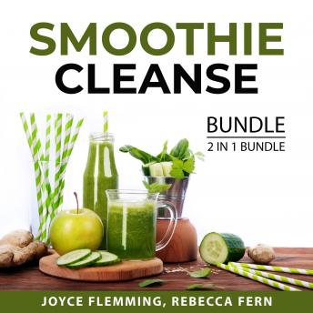 Smoothie Cleanse Bundle, 2 in 1 Bundle: Healthy Smoothie Bible and Cleanse To Heal