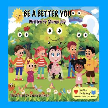 Be A Better You: Lucky Ladybug Lessons from the Heart