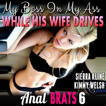My Boss In My Ass While His Wife Drives : Anal Brats 6  (Anal Sex Erotica)