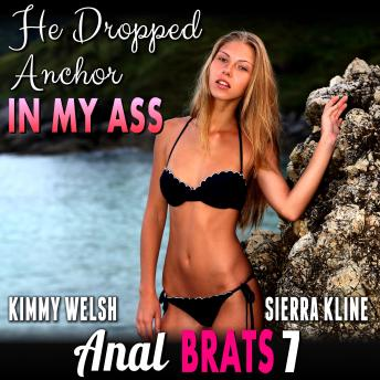 He Dropped Anchor In My Ass : Anal Brats 7  (Anal Sex Erotica)