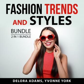 Fashion Trends and Styles Bundle, 2 in 1 Bundle: Following the Trend and Style