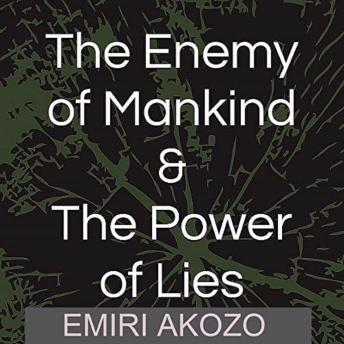 The Enemy Of Mankind & The Power Of Lies: A Sociopolitical & Religious look at the world & where it