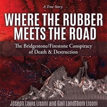 Where The Rubber Meets The Road: The Bridgestone/Firestone Conspiracy of Death and Destruction
