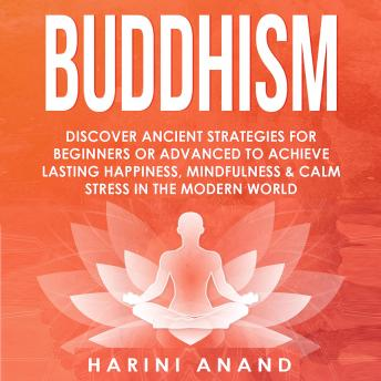 Buddhism: Discover Ancient Strategies for Beginners or Advanced to Achieve Lasting Happiness, Mindfu