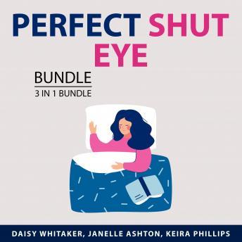 Perfect Shut Eye Bundle, 3 in 1 Bundle: Healthy Sleep, Stop Losing Sleep, and Better Sleep