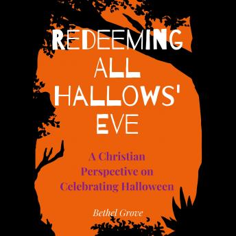 Redeeming All Hallows' Eve: A Christian Perspective on Celebrating Halloween