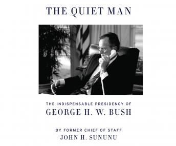 Quiet Man: The Indispensable Presidency of George H.W. Bush, John H. Sununu