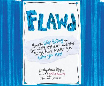 Flawd: How to Stop Hating on Yourself, Others, and the Things That Make You Who You Are, Emily-Anne Rigal