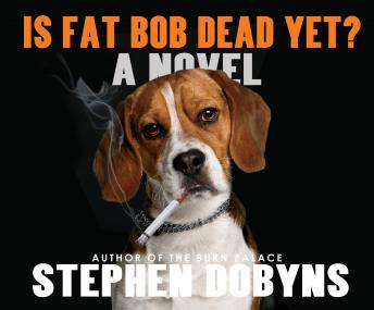 Is Fat Bob Dead Yet?, Stephen Dobyns