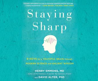 Staying Sharp: 9 Keys for a Youthful Brain Through Modern Science and Ageless Wisdom, David Alter, Henry Emmons