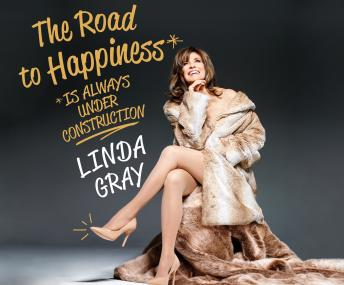 Road to Happiness is Always Under Construction, Linda Gray