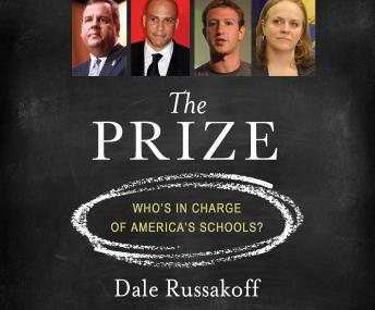 Prize: Who's in Charge of America's Schools?, Dale Russakoff