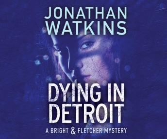 Dying in Detroit: A Bright & Fletcher Mystery, Jonathan Watkins