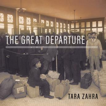 Great Departure: Mass Migration from Eastern Europe and the Making of the Free World, Tara Zahra