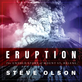Eruption: The Untold Story of Mount St. Helens, Steve Olson